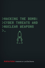 Hacking the Bomb: Cyber Threats and Nuclear Weapons Cover Image