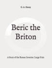 Beric the Briton: A Story of the Roman Invasion: Large Print Cover Image