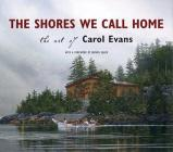 The Shores We Call Home: The Art of Carol Evans Cover Image