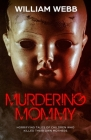 Murdering Mommy: Horrifying Tales of Children Who Killed Their Own Mothers Cover Image