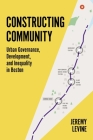 Constructing Community: Urban Governance, Development, and Inequality in Boston Cover Image