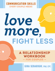 Love More, Fight Less: Communication Skills Every Couple Needs: A Relationship Workbook for Couples Cover Image