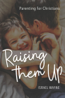 Raising Them Up: Parenting for Christians Cover Image