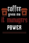 COFFEE gives me it managers power: College ruled Notebook: Jotter, Journal, Planner, Composition, Ruled Note book, Stationery Supplies, Home Stationar Cover Image