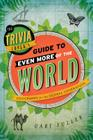 The Trivia Lover's Guide to Even More of the World: Geography for the Global Generation Cover Image