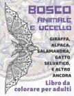 Bosco Animale e Uccello - Libro da colorare per adulti - Giraffa, Alpaca, Salamandra, Gatto Selvatico, e altro ancora Cover Image
