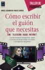 Cómo escribir el guión que necesitas: Cine • Televisión • Radio • Internet (Taller de Escritura) Cover Image