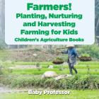 Farmers! Planting, Nurturing and Harvesting, Farming for Kids - Children's Agriculture Books Cover Image