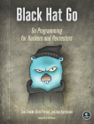 Black Hat Go: Go Programming For Hackers and Pentesters Cover Image