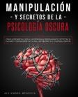 Manipulación y secretos de la psicología oscura: 2 LIBROS: Cómo aprender a leer a las personas rápidamente, detectar el engaño y defenderse de la PNL Cover Image