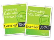 MCSA SQL Server 2016 Database Development Exam Ref 2-Pack: Exam Refs 70-761 and 70-762 Cover Image