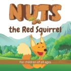 Nuts the Red Squirrel: Follow the adventures of Nuts the Red Squirrel in this beautifully illustrated children's book. Cover Image
