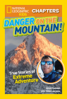 National Geographic Kids Chapters: Danger on the Mountain: True Stories of Extreme Adventures! (NGK Chapters) Cover Image