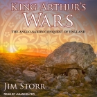 King Arthur's Wars: The Anglo-Saxon Conquest of England Cover Image
