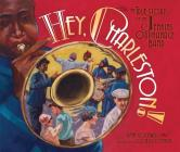 Hey, Charleston!: The True Story of the Jenkins Orphanage Band Cover Image