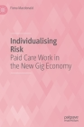Individualising Risk: Paid Care Work in the New Gig Economy Cover Image