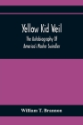 Yellow Kid Weil; The Autobiography Of America'S Master Swindler Cover Image