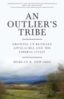 An Outlier's Tribe: Growing Up Between Appalachia and the Liberal Coast Cover Image
