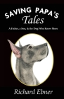 Saving Papa's Tales: A Father, a Son, & the Dog Who Knew More Cover Image