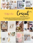 Cricut: 4 books in 1: The Ultimate Guide to Master Cricut Machines & Design Space Software, Including Amazing Project Ideas fo Cover Image