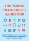 The Young Influencer's Handbook : Build Your Brand, Gain Followers, Secure Sponsorships, and Create Click-Worthy Content Cover Image