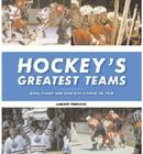 Hockey's Greatest Teams: Teams, Players and Plays That Changed the Game Cover Image