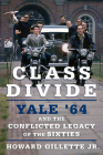 Class Divide: Yale 64 and the Conflicted Legacy of the Sixties Cover Image