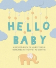 Hello Baby: A record book of milestones and memories in the first 12 months Cover Image