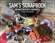 Sam's Scrapbook: My motorsports memories Cover Image