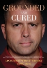Grounded and Cured: One Marine Fighter Pilot's Inspirational Story of Miraculous Healing from a Rare Bone Cancer through Alternative Medic Cover Image