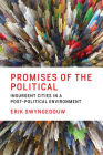 Promises of the Political: Insurgent Cities in a Post-Political Environment Cover Image