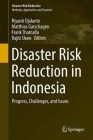 Disaster Risk Reduction in Indonesia: Progress, Challenges, and Issues Cover Image