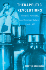 Therapeutic Revolutions: Medicine, Psychiatry, and American Culture, 1945-1970 Cover Image