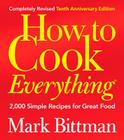 How to Cook Everything (Completely Revised 10th Anniversary Edition): 2,000 Simple Recipes for Great Food Cover Image