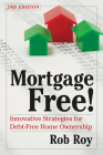 Mortgage Free!: Innovative Strategies for Debt-Free Home Ownership, 2nd Edition Cover Image
