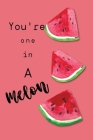 Watermelon notebook You're one in a melon: Cute watermelon design Notebook For Kids, girls and teen Perfect For Taking Notes, diary and creative writi Cover Image