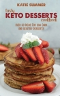 Tasty Keto Desserts Cookbook: Over 50 Ideas For Low Carb And Healthy Desserts Cover Image