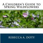 A Children's Guide to Spring Wildflowers Cover Image