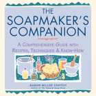 The Soapmaker's Companion: A Comprehensive Guide with Recipes, Techniques & Know-How Cover Image