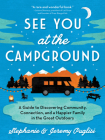 See You at the Campground: A Guide to Discovering Community, Connection, and a Happier Family in the Great Outdoors Cover Image