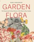 Garden Flora: The Natural and Cultural History of the Plants In Your Garden Cover Image