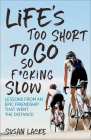 Life's Too Short to Go So F*cking Slow: Lessons from an Epic Friendship That Went the Distance Cover Image
