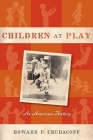 Children at Play: An American History Cover Image
