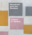 Mondrian and His Studios: Colour in Space Cover Image