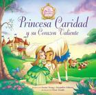 Princesa Caridad Y Su Corazón Valiente = Princess Charity's Courageous Heart (Princess Parables) Cover Image