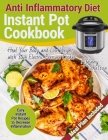 Anti Inflammatory Diet Instant Pot Cookbook: Easy Instant Pot Recipes to Decrease Inflammation. Heal Your Body and Lose Weight with Your Electric Pres Cover Image