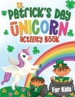 St. Patrick's Day Unicorns Activity Book: Happy Activity Workbook for Kids Ages 3 and up, 4-8 with Coloring Pages, Mazes, Fun I Spy, Word Search, Scis Cover Image
