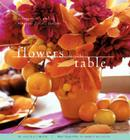Flowers for the Table: Arrangements and Bouquets for All Seasons Cover Image