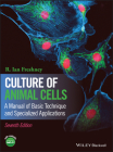 Culture of Animal Cells: A Manual of Basic Technique and Specialized Applications Cover Image