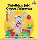 I Love to Eat Fruits and Vegetables: Polish Language Children's Book (Polish Bedtime Collection) Cover Image